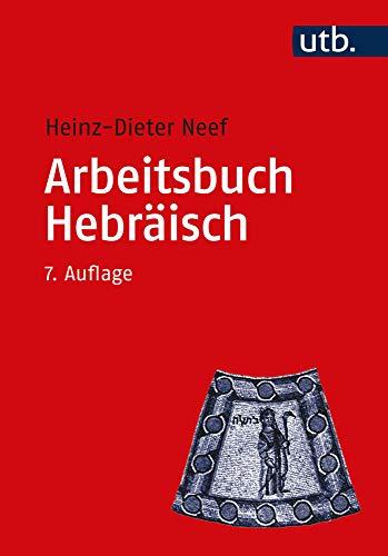 Arbeitsbuch Hebräisch: Materialien, Beispiele und Übungen zum Biblisch-Hebräisch: Materialien, Beispiele Und Ubungen Zum Biblisch-Hebraisch (Utb M)
