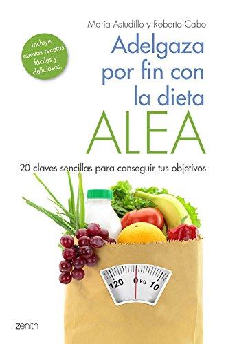 Adelgaza por fin con la Dieta ALEA: 20 claves sencillas para