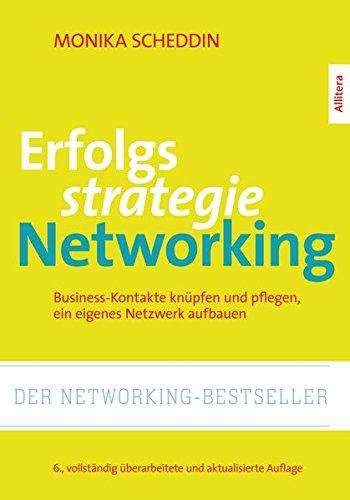 Erfolgsstrategie Networking: Business-Kontakte knpfen, organisieren, ein eigenes Netzwerk aufbauen
