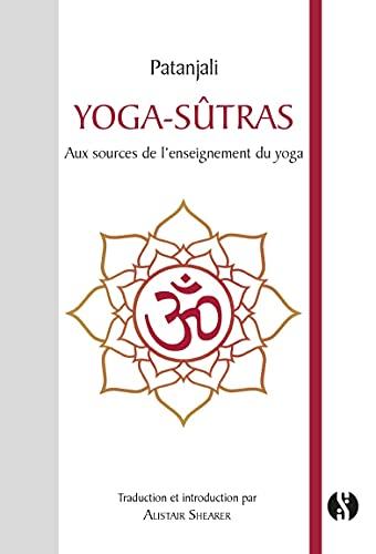 Yoga-sûtras: Aux sources de l'enseignement du yoga