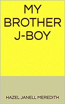 My Brother J-Boy by [Hazel Janell Meredith, Chuck  Justo]