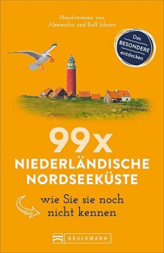 Bruckmann Reiseführer: 99 x Niederländische Nordseeküste wie Sie sie noch nicht kennen. 99x Kultur, Natur, Essen und Hotspots abseits der bekannten Highlights.