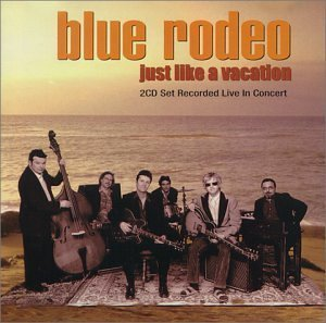 Just Like A Vacation by Blue Rodeo Import, Live edition (1999) Audio CD