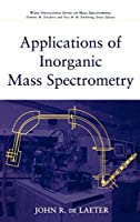 Applications of Inorganic Mass Spectrometry (Wiley Series on Mass Spectrometry)