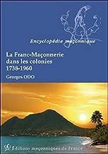La Franc-Maçonnerie dans les colonies (1738-1960)