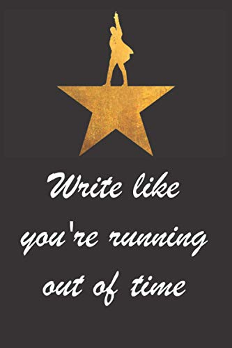 Write like you're running out of time: Blank Lined Journal Notebook, Hamilton Notes, Hamilton Journal, Hamilton Musical, Gift For Hamilton lovers