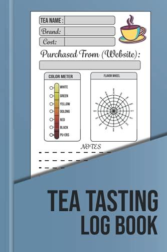 Tea Tasting Log Book: Personal Diary of Favorite Teas Tasting and Review...