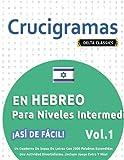 CRUCIGRAMAS EN HEBREO PARA NIVELES INTERMEDIOS - ¡ASÍ DE FÁCIL! - VOL.1 - DELTA CLASSICS - UN CUADERNO DE SOPAS DE LETRAS CON 2000 PALABRAS ESCONDIDAS ... DIVERTIDÍSIMA. ¡INCLUYE JUEGO EXTRA Y MÁS!