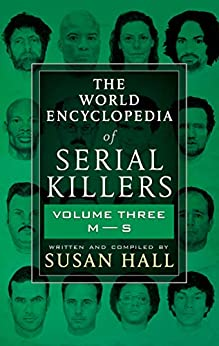 [Susan Hall]のTHE WORLD ENCYCLOPEDIA OF SERIAL KILLERS: Volume Three M-S (English Edition)