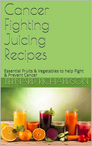 Cancer Fighting Juicing Recipes: Essential Fruits & Vegetables to help Fight & Prevent Cancer (English Edition)