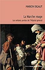 La Marche rouge - Les enfants de l'Hôpital général de Marion Sigaut
