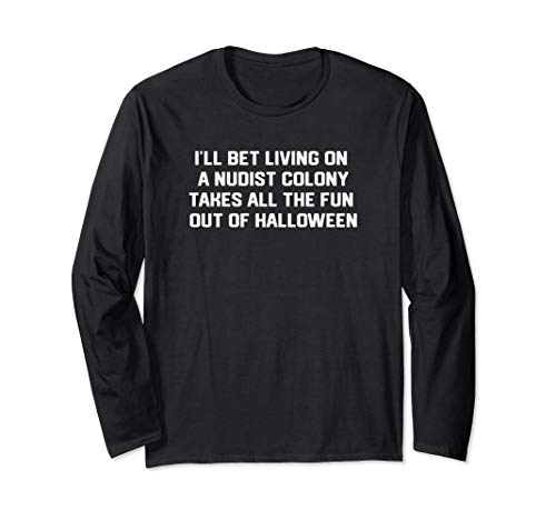 I bet living on a nudist colony takes fun out of Halloween Langarmshirt