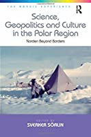 Science, Geopolitics and Culture in the Polar Region: Norden Beyond Borders (The Nordic Experience)
