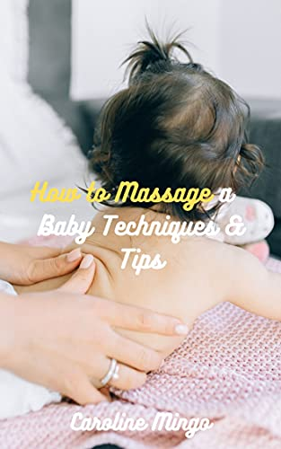 How to Massage a Baby : Techniques & Tips (English Edition)