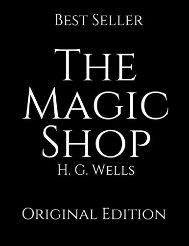The Magic Shop: Perfect Gifts For The Readers Annotated By H.G. Wells.