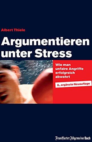 Argumentieren unter Stress: Wie man unfaire Angriffe erfolgreich abwehrt. Schlagfertigkeit trainieren, Kritikfähigkeit lernen und Rhetorik verbessern. Mit praxisnahen Tipps für die Karriere.