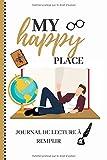 MY HAPPY PLACE: JOURNAL DE LECTURE A REMPLIR: 6*9 po, 361 PAGES, 150 FICHES A REMPLIR (livres et sagas) pour les passionnés de lecture