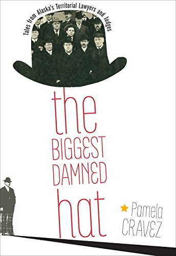 Compare Textbook Prices for The Biggest Damned Hat: Tales from Alaska's Territorial Lawyers and Judges Illustrated Edition ISBN 9781602233171 by Cravez, Pamela