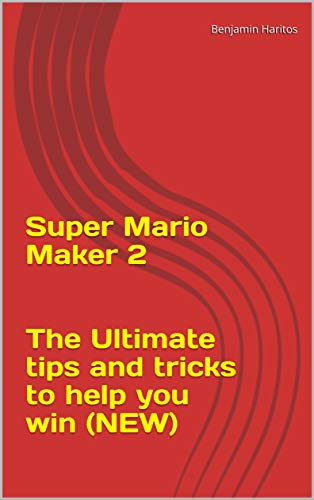Super Mario Maker 2: The Ultimate tips and tricks to help you win (NEW) (English Edition)