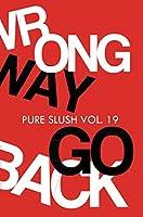 Wrong Way Go Back Pure Slush Vol. 19