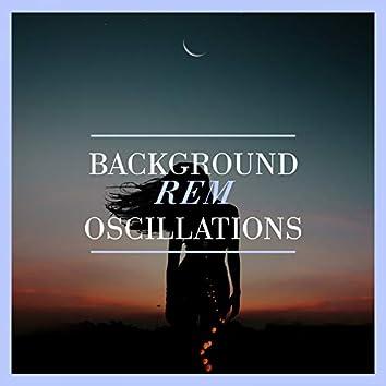 Background REM Oscillations