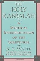 The Holy Kabbalah: A Mystical Interpretation of the Scriptures by A. E. Waite(1995-01-27)