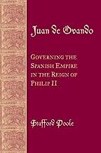Juan de Ovando: Governing the Spanish Empire in the Reign of Philip II