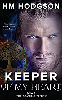 Keeper Of My Heart: Book 2 The Immortal Keepers by [HM Hodgson]