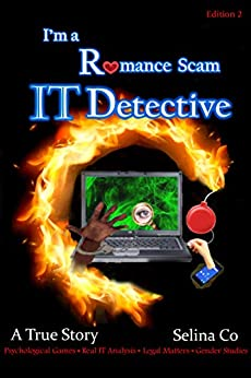 I'm a Romance Scam IT Detective (Edition 2): Psychological Games * Real IT Analysis * Legal Matters * Gender Studies by [Selina Co]