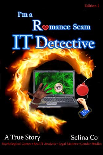 I'm a Romance Scam IT Detective (Edition 2): Psychological Games * Real IT Analysis * Legal Matters * Gender Studies (English Edition)