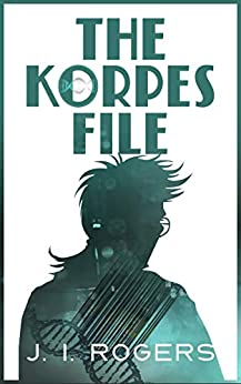 The Korpes File (The Korpes File Series Book 1) by [J. I. Rogers]