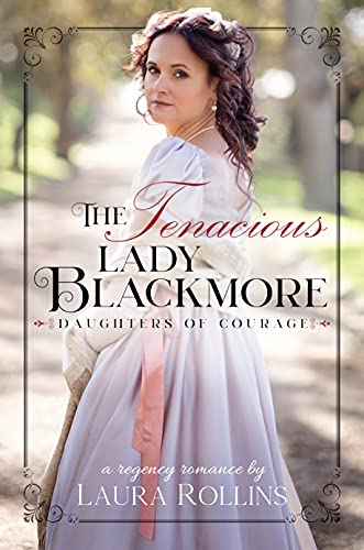 The Tenacious Lady Blackmore: A Sweet Regency Romance (Daughters of Courage Book 4) (English Edition)