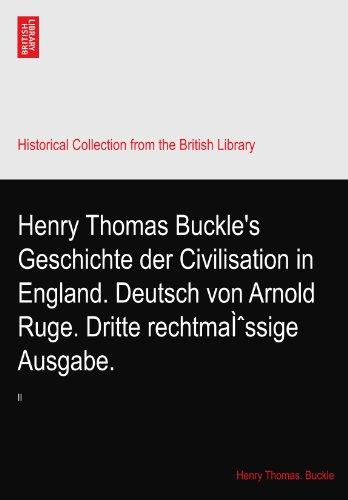 Henry Thomas Buckle's Geschichte der Civilisation in England. Deutsch von Arnold Ruge. Dritte rechtmässige Ausgabe.: II