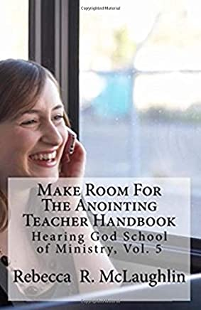 Make Room For The Anointing Teacher Handbook: Hearing God School of Ministry, Vol. 5: Volume 5