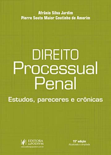 Direito Processual Penal: Estudos, Pareceres e Crônicas