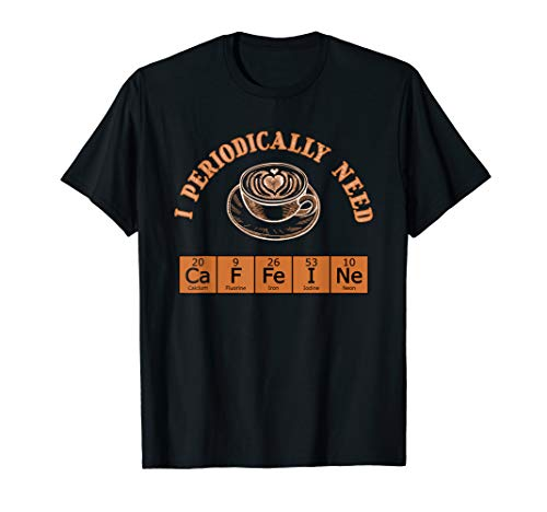 I Periodically Need Caffeine Funny Gift For Coffee Pot Heads T-Shirt