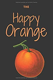 The Happy Orange: 110 Page Lined Notebook Journal, Funny Journal, Gratitude Journal, Paperback 6x9 inches