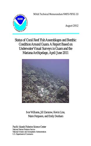 Status of Coral Reef Fish Assemblages and Benthic Condition Around Guam: A Report Based on Underwater Visual Surveys in Guam and the Mariana Archipelago, April-June 2011 (English Edition)