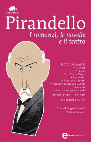 I romanzi, le novelle e il teatro (eNewton Classici)
