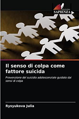 Il senso di colpa come fattore suicida: Prevenzione del suicidio adolescenziale guidato dai sensi di colpa