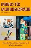 Handbuch für Anleitungsgespräche: Sozialpädagogische Praktika mit Freude begleiten