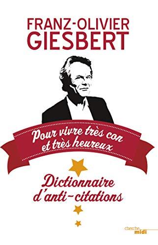 Dictionnaire d'anti-citations pour vivre très con et très heureux