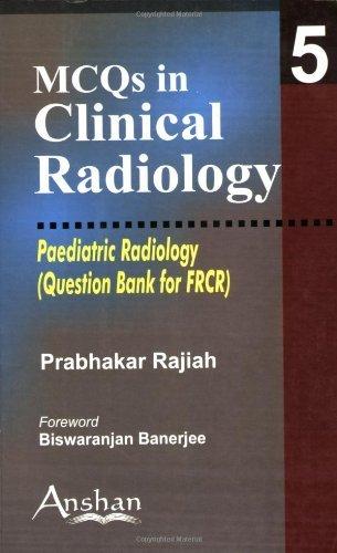 Paediatric Radiology: 5 (MCQs in Clinical Radiology) by Rajiah Prabhakar (2005-10-01)