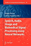 Speech, Audio, Image and Biomedical Signal Processing using Neural Networks (Studies in Computational Intelligence, Band 83)