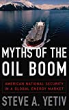 Image of Myths of the Oil Boom: American National Security in a Global Energy Market