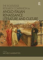 The Routledge Research Companion to Anglo-Italian Renaissance Literature and Culture