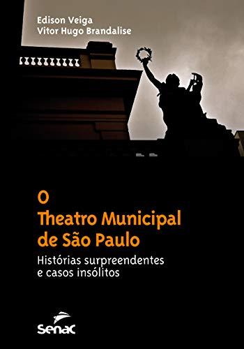 O theatro Municipal de São Paulo : Histórias surpreendentes e casos insólitos