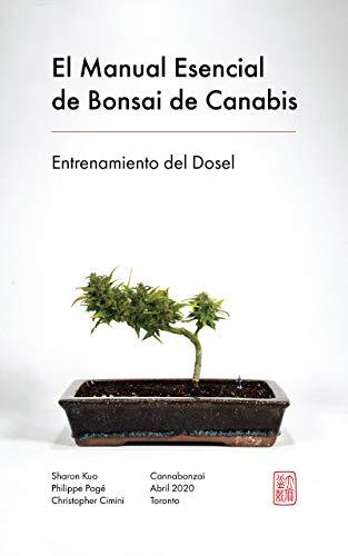 El Manual Esencial de Bonsai de Canabis: Entrenamiento del Dosel (El Manuel Esencial de Cannabonsai nº 2) (Spanish Edition)