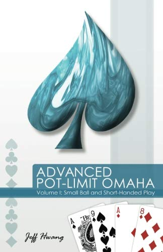 Advanced Pot-Limit Omaha Volume I: Small Ball and Short-Handed Play (Volume 1)