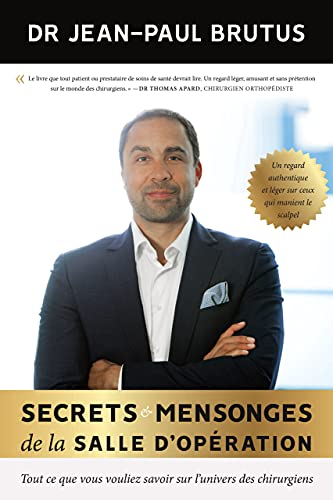 Secrets et mensonges de la salle d'opération: Tout ce que vous vouliez savoir sur l'univers des chirurgiens (French Edition)